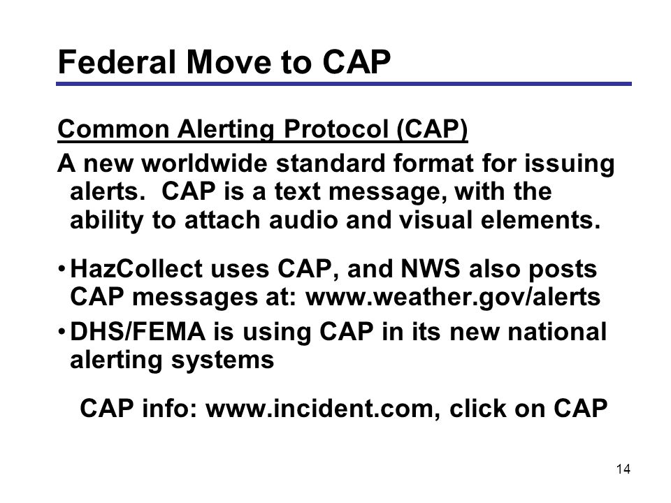 14 Common Alerting Protocol (CAP) A new worldwide standard format for issuing alerts.