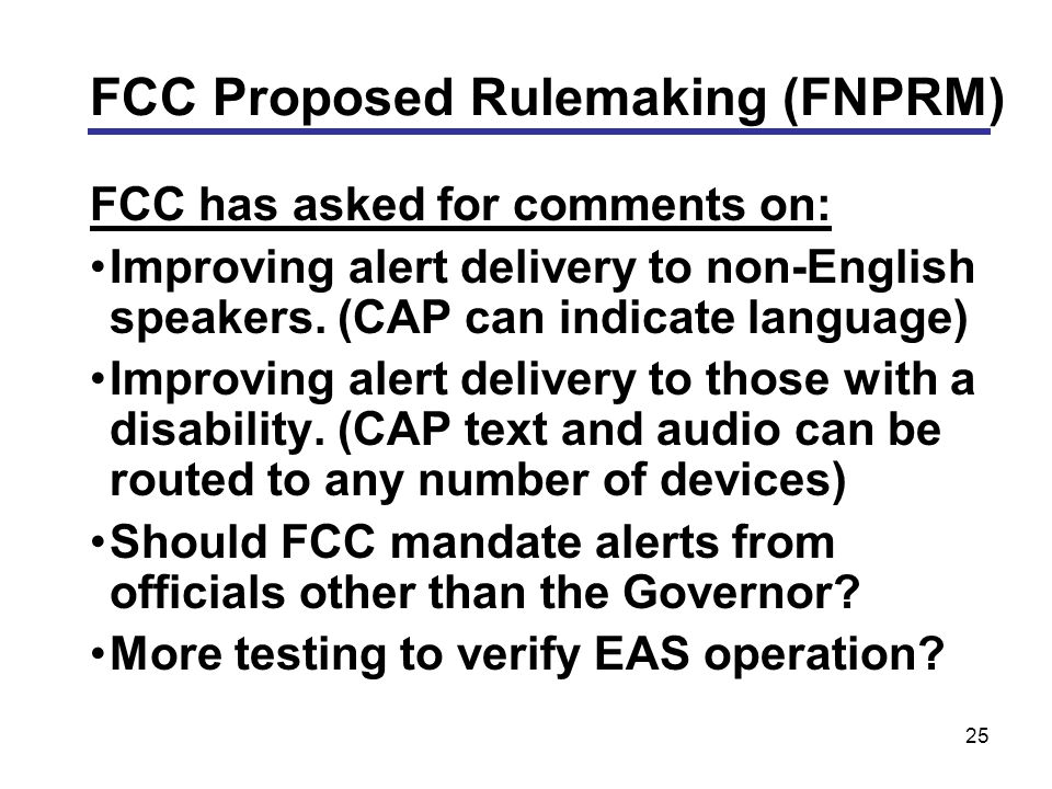25 FCC has asked for comments on: Improving alert delivery to non-English speakers.