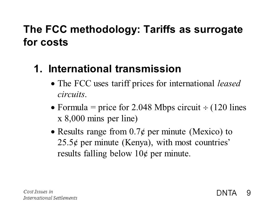 Cost Issues in International Settlements DNTA 9 The FCC methodology: Tariffs as surrogate for costs 1.
