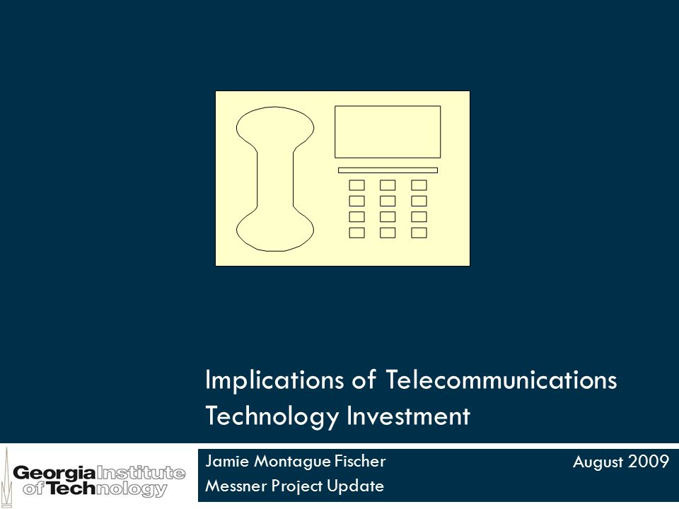 Implications of Telecommunications Technology Investment Jamie Montague Fischer Messner Project Update August 2009 1