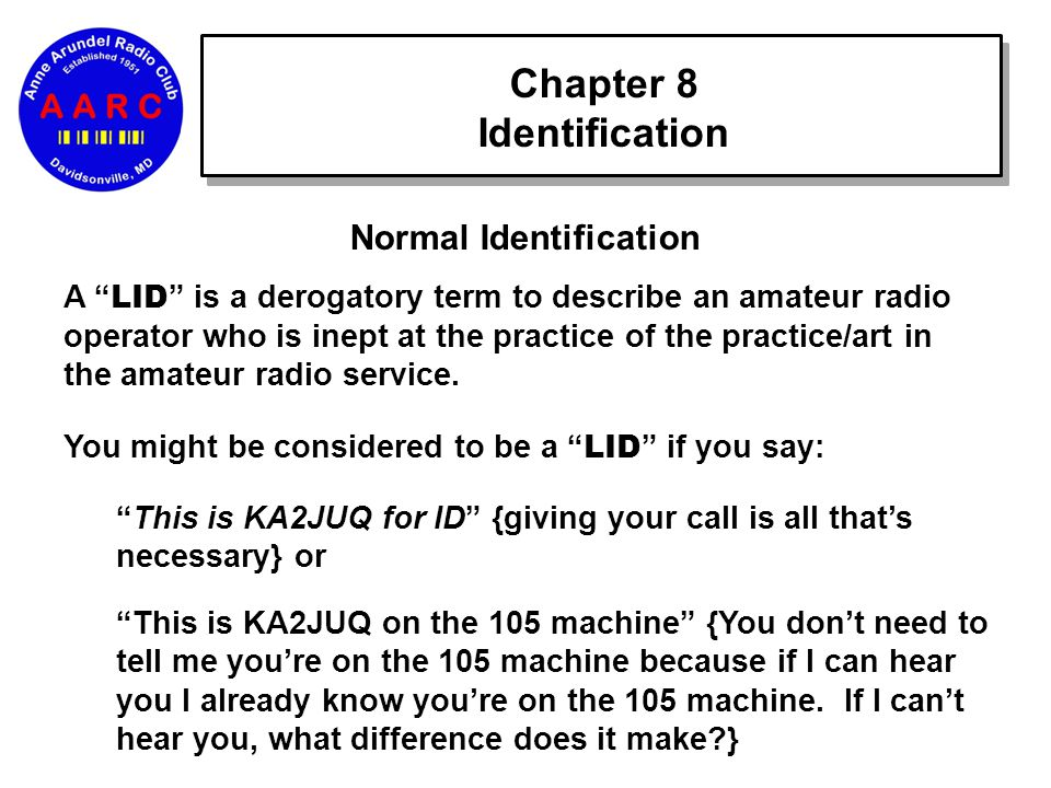 Chapter 8 Identification A LID is a derogatory term to describe an amateur radio operator who is inept at the practice of the practice/art in the amateur radio service.