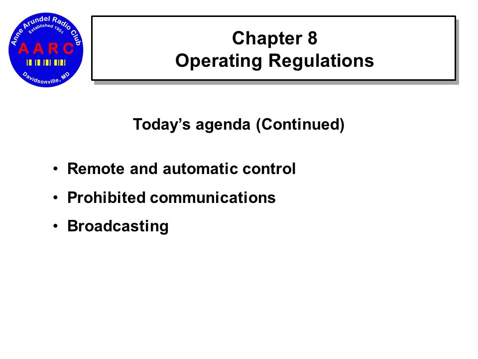 Chapter 8 Operating Regulations Today's agenda (Continued) Remote and automatic control Prohibited communications Broadcasting