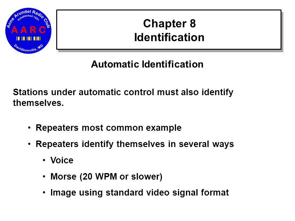 Chapter 8 Identification Automatic Identification Stations under automatic control must also identify themselves.
