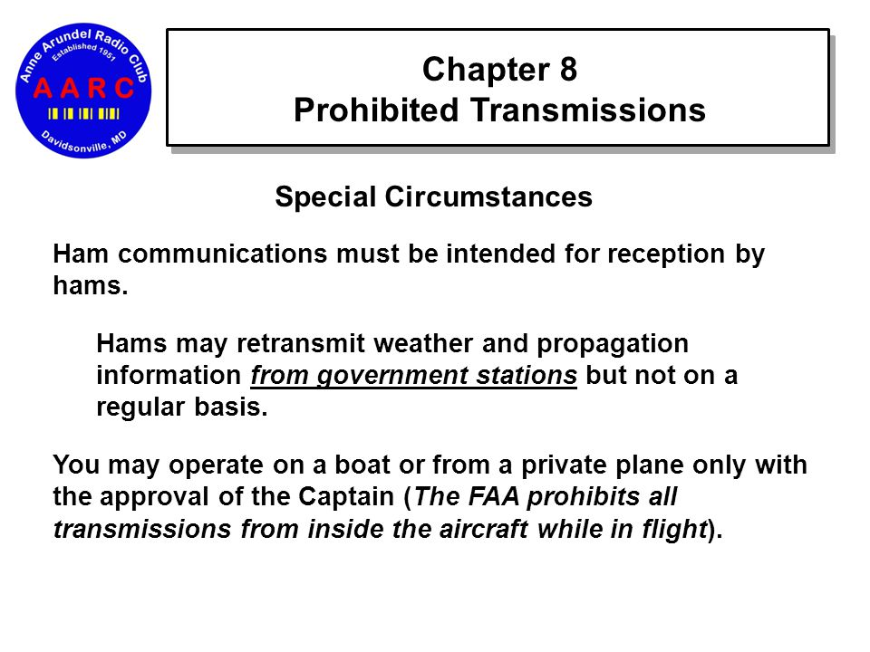 Chapter 8 Prohibited Transmissions Special Circumstances Ham communications must be intended for reception by hams.