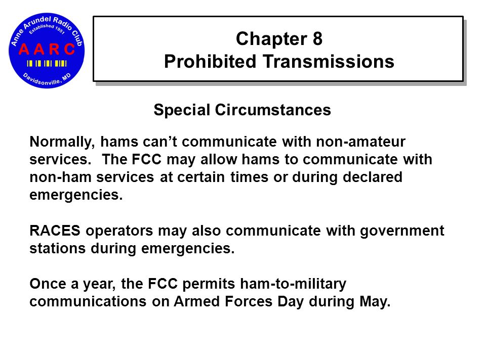 Chapter 8 Prohibited Transmissions Special Circumstances Normally, hams can't communicate with non-amateur services.
