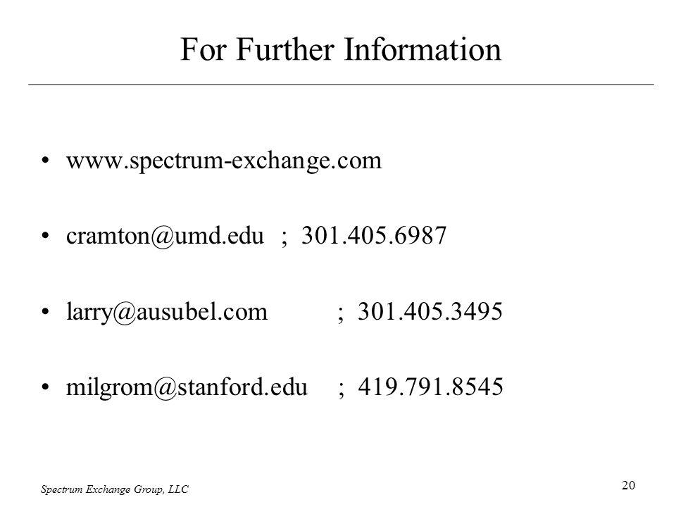 Spectrum Exchange Group, LLC 20 For Further Information www.spectrum-exchange.com cramton@umd.edu ; 301.405.6987 larry@ausubel.com ; 301.405.3495 milgrom@stanford.edu ; 419.791.8545