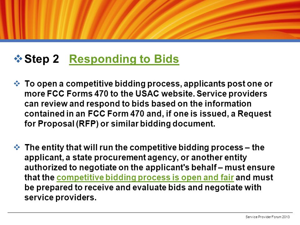  Step 2 Responding to BidsResponding to Bids  To open a competitive bidding process, applicants post one or more FCC Forms 470 to the USAC website.
