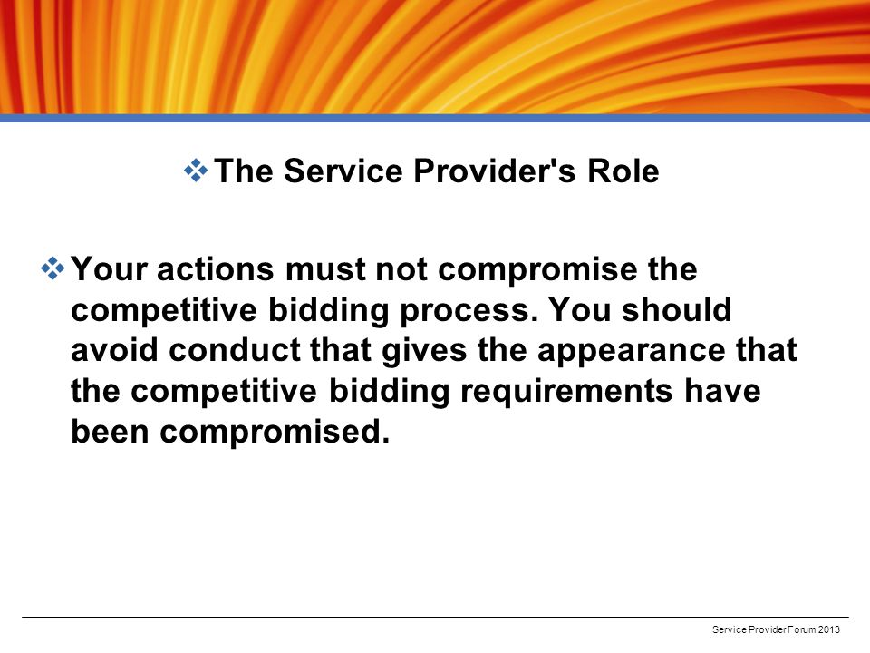  The Service Provider s Role  Your actions must not compromise the competitive bidding process.