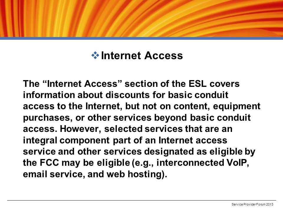  Internet Access The Internet Access section of the ESL covers information about discounts for basic conduit access to the Internet, but not on content, equipment purchases, or other services beyond basic conduit access.