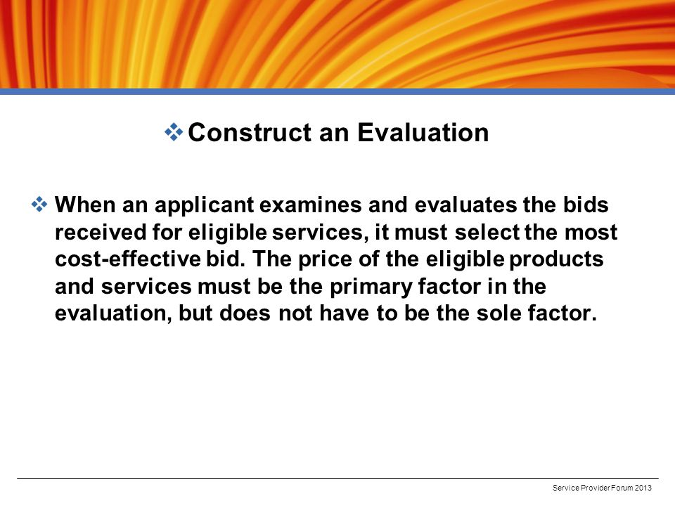  Construct an Evaluation  When an applicant examines and evaluates the bids received for eligible services, it must select the most cost-effective bid.