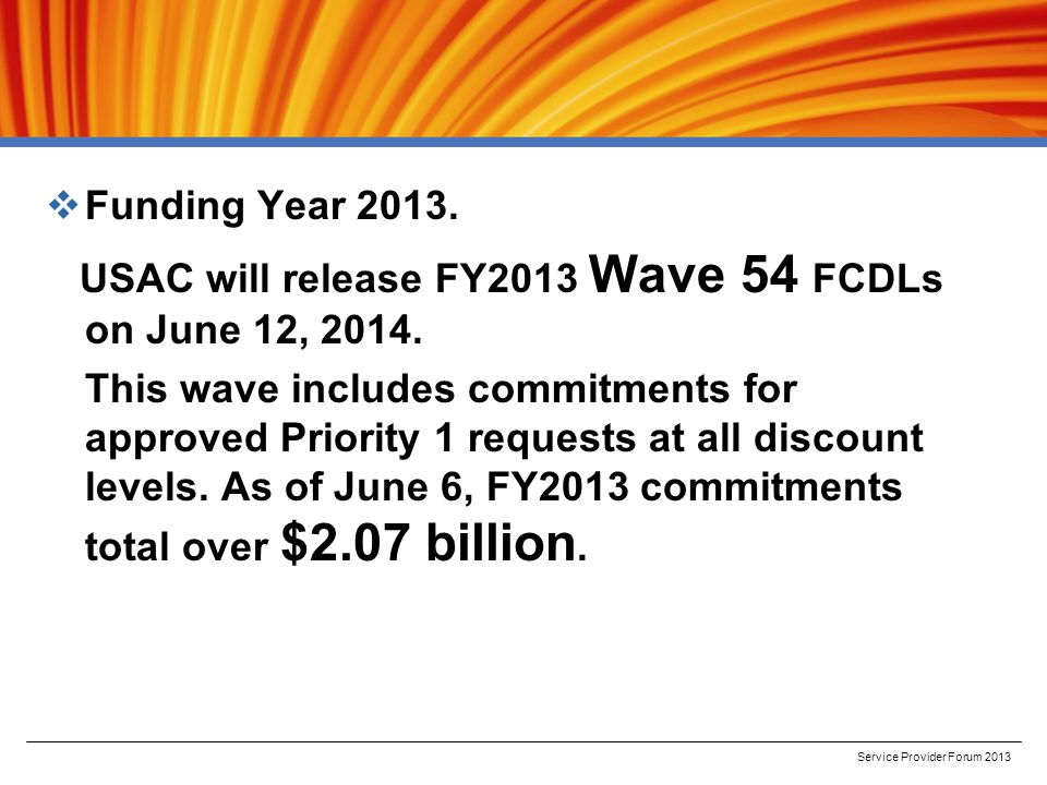  Funding Year 2013. USAC will release FY2013 Wave 54 FCDLs on June 12, 2014.