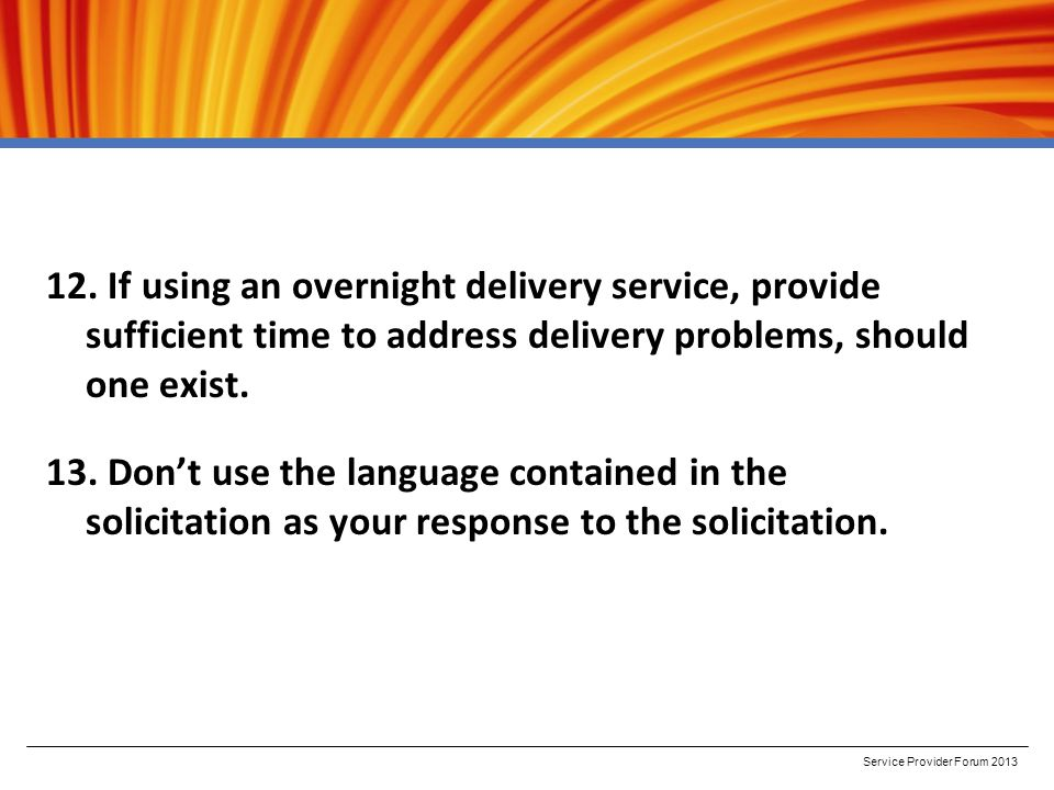 12. If using an overnight delivery service, provide sufficient time to address delivery problems, should one exist. 13. Don't use the language contain