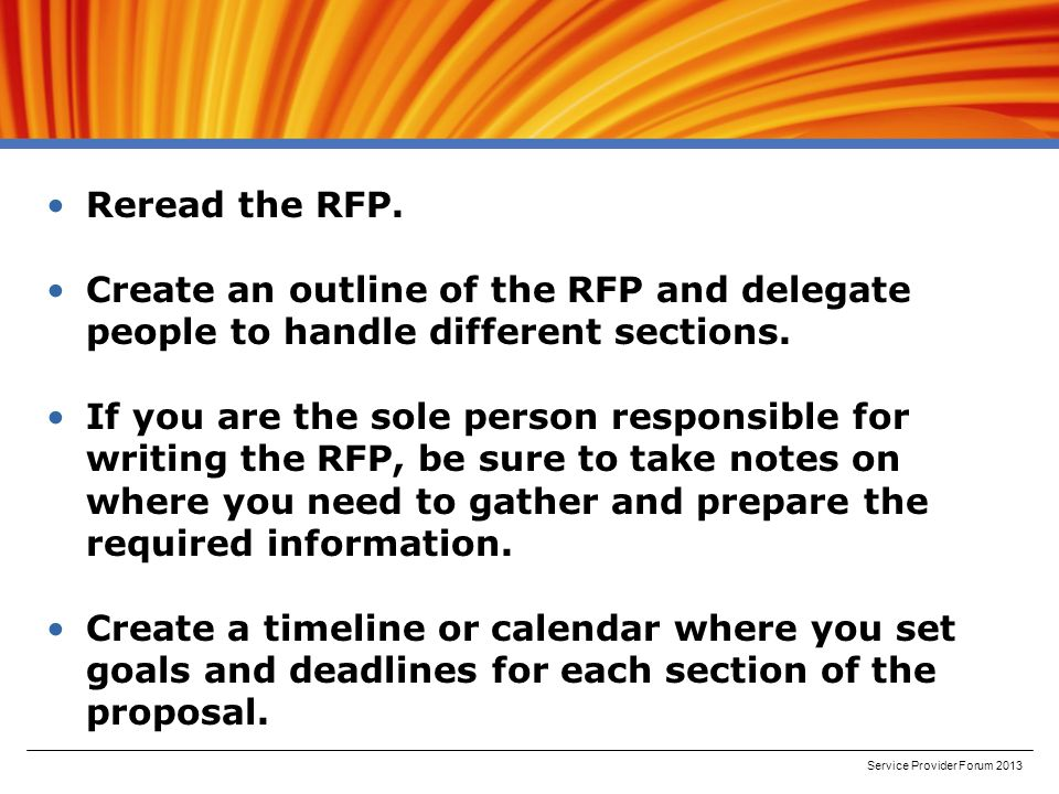 Reread the RFP. Create an outline of the RFP and delegate people to handle different sections.