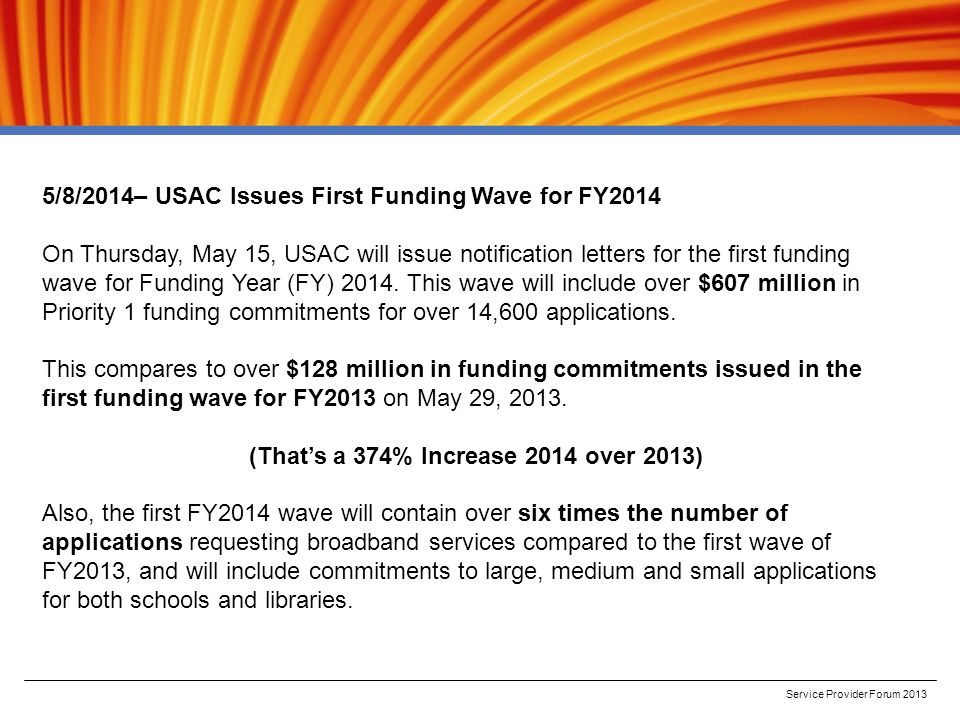 Service Provider Forum 2013 5/8/2014– USAC Issues First Funding Wave for FY2014 On Thursday, May 15, USAC will issue notification letters for the first funding wave for Funding Year (FY) 2014.