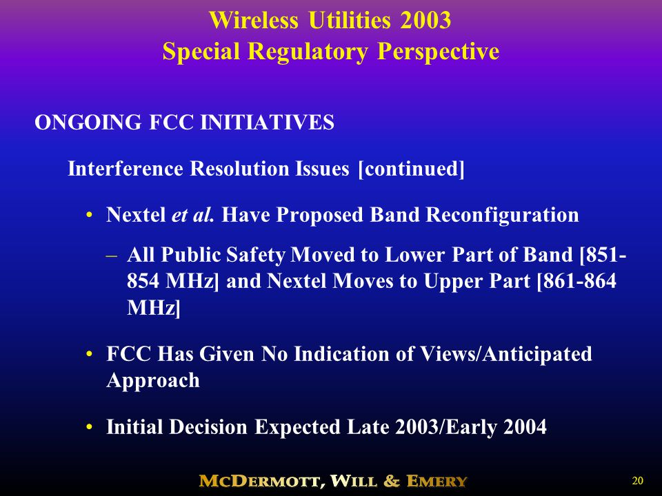 Wireless Utilities 2003 Special Regulatory Perspective 20 ONGOING FCC INITIATIVES Interference Resolution Issues [continued] Nextel et al.