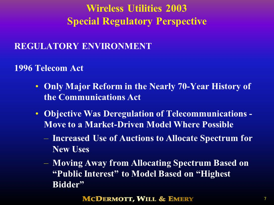 Wireless Utilities 2003 Special Regulatory Perspective 18 ONGOING FCC INITIATIVES Spectrum Leasing/Secondary Markets In an Ongoing Rulemaking, the FCC Is Seeking to Promote the Development of Secondary Markets in Spectrum Relaxed Restrictions on Transferring Licensee Control - Allows Spectrum Leasing in a Wide Variety of Radio Services Streamlined Approval of Requests to Lease Further Measures to Facilitate [NPRM].