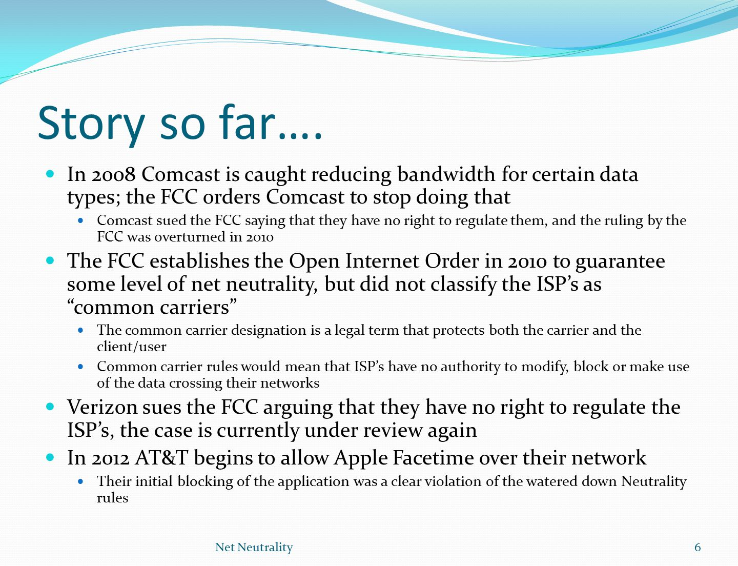 Story so far…. In 2008 Comcast is caught reducing bandwidth for certain data types; the FCC orders Comcast to stop doing that Comcast sued the FCC say