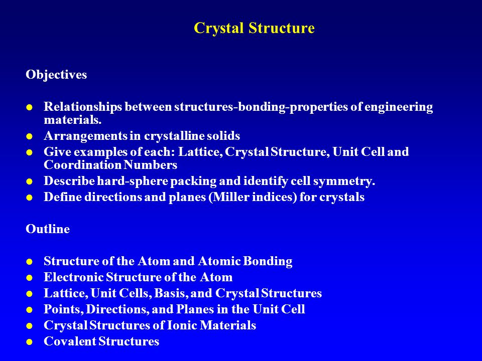 Crystal Structure Objectives l Relationships between structures-bonding-properties of engineering materials. l Arrangements in crystalline solids l Gi