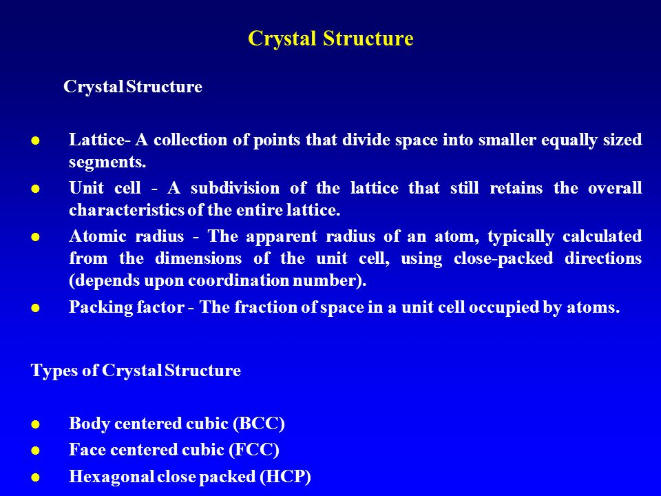 Crystal Structure l Lattice- A collection of points that divide space into smaller equally sized segments. l Unit cell - A subdivision of the lattice
