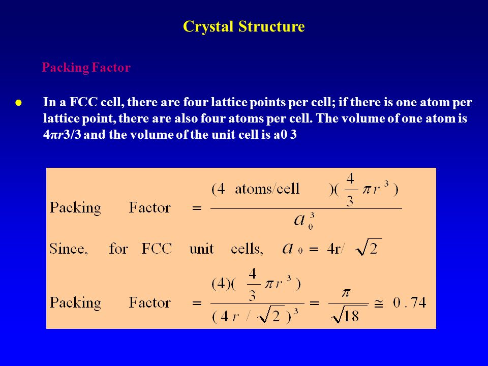 Packing Factor l In a FCC cell, there are four lattice points per cell; if there is one atom per lattice point, there are also four atoms per cell. Th