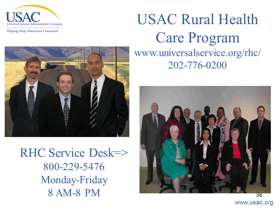 www.usac.org 36 USAC Rural Health Care Program www.universalservice.org/rhc/ 202-776-0200 RHC Service Desk=> 800-229-5476 Monday-Friday 8 AM-8 PM