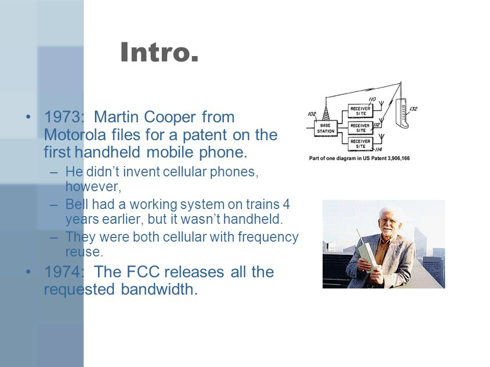 Intro. 1973: Martin Cooper from Motorola files for a patent on the first handheld mobile phone.