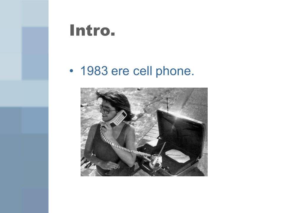 Intro. 1983 ere cell phone.