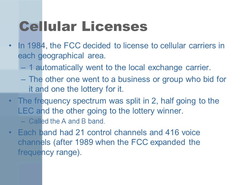 Cellular Licenses In 1984, the FCC decided to license to cellular carriers in each geographical area.