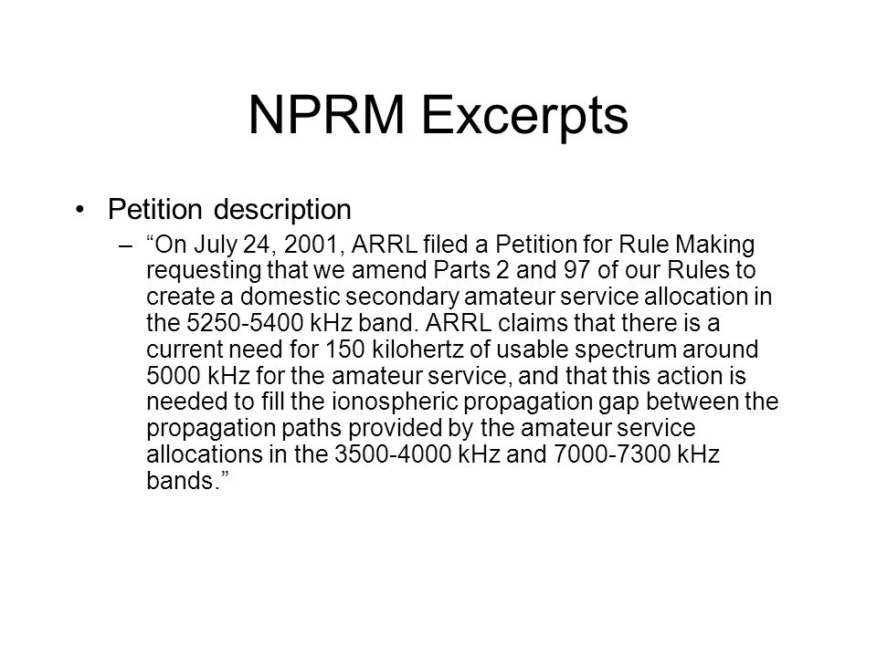 """NPRM Excerpts Petition description –""""On July 24, 2001, ARRL filed a Petition for Rule Making requesting that we amend Parts 2 and 97 of our Rules to c"""