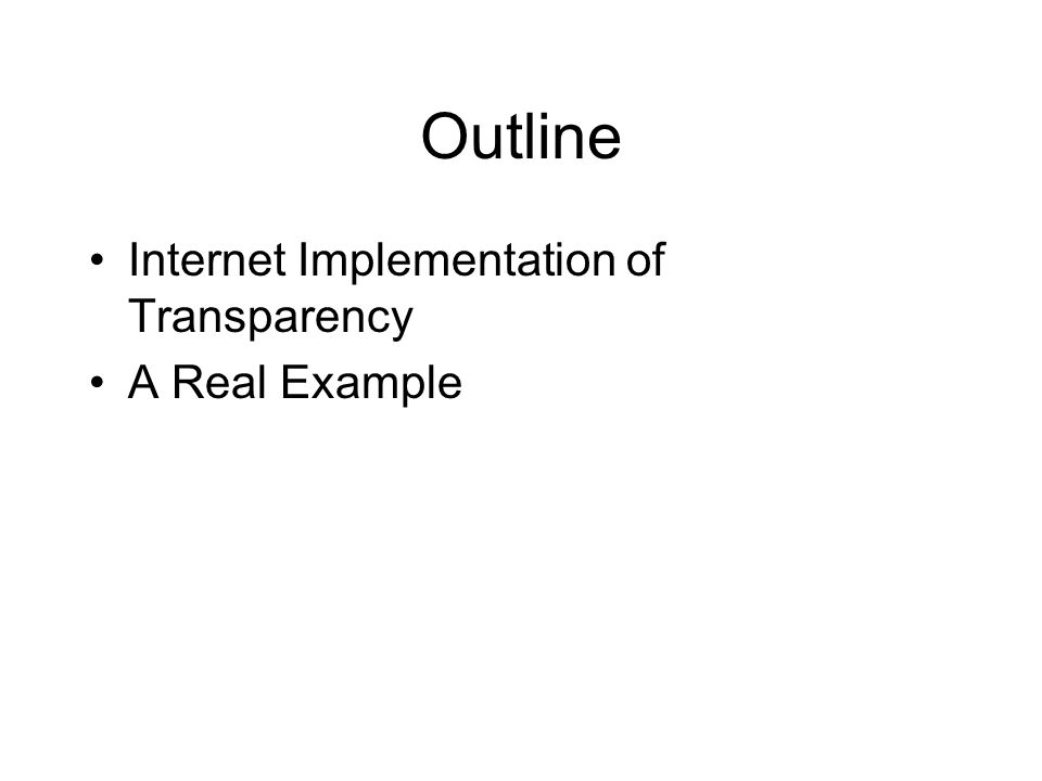 Outline Internet Implementation of Transparency A Real Example