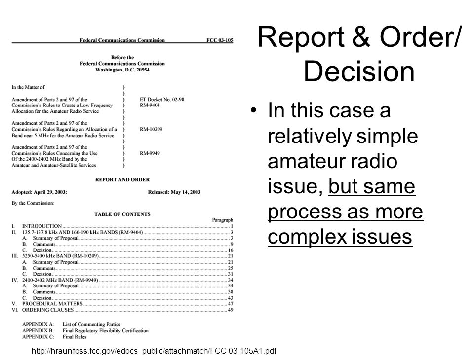 Report & Order/ Decision In this case a relatively simple amateur radio issue, but same process as more complex issues http://hraunfoss.fcc.gov/edocs_