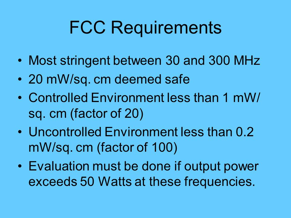 FCC Requirements Most stringent between 30 and 300 MHz 20 mW/sq.