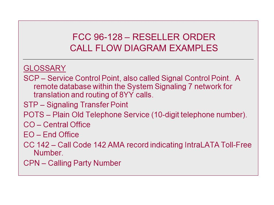 FCC 96-128 – RESELLER ORDER CALL FLOW DIAGRAM EXAMPLES GLOSSARY SCP – Service Control Point, also called Signal Control Point.