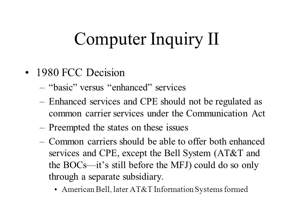 CI, II (continued) Basic service—like plain old telephone service –A basic transmission service is one that is limited to the common carrier offering of transmission capacity for the movement of information—this is regulated