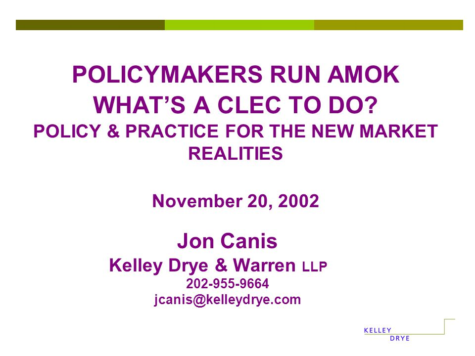 POLICYMAKERS RUN AMOK WHAT'S A CLEC TO DO.