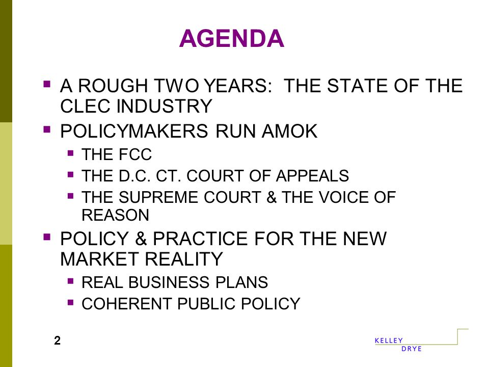 AGENDA  A ROUGH TWO YEARS: THE STATE OF THE CLEC INDUSTRY  POLICYMAKERS RUN AMOK  THE FCC  THE D.C.