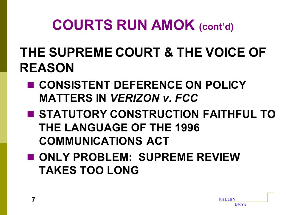COURTS RUN AMOK (cont'd) THE SUPREME COURT & THE VOICE OF REASON CONSISTENT DEFERENCE ON POLICY MATTERS IN VERIZON v.
