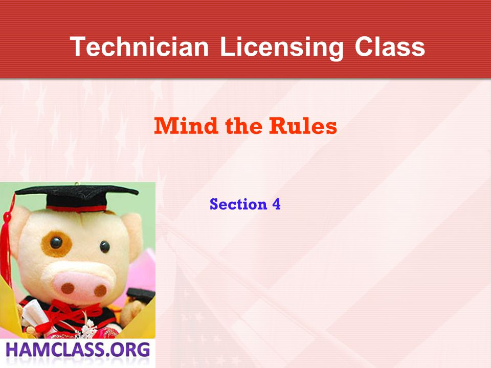 Technician Licensing Class Mind the Rules Section 4
