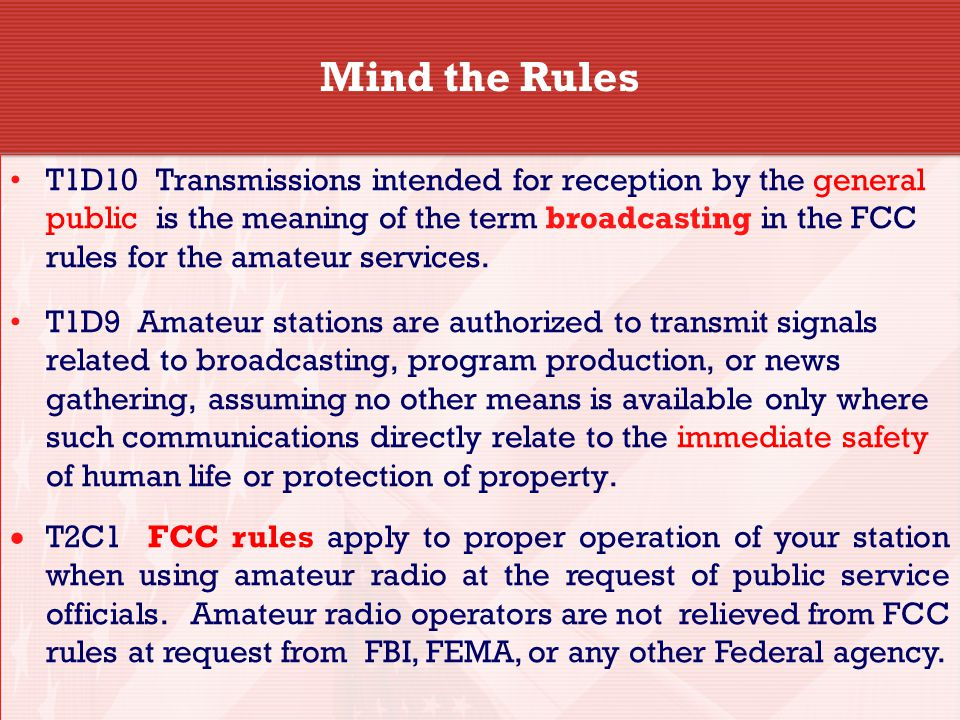 Mind the Rules T1D10 Transmissions intended for reception by the general public is the meaning of the term broadcasting in the FCC rules for the amateur services.