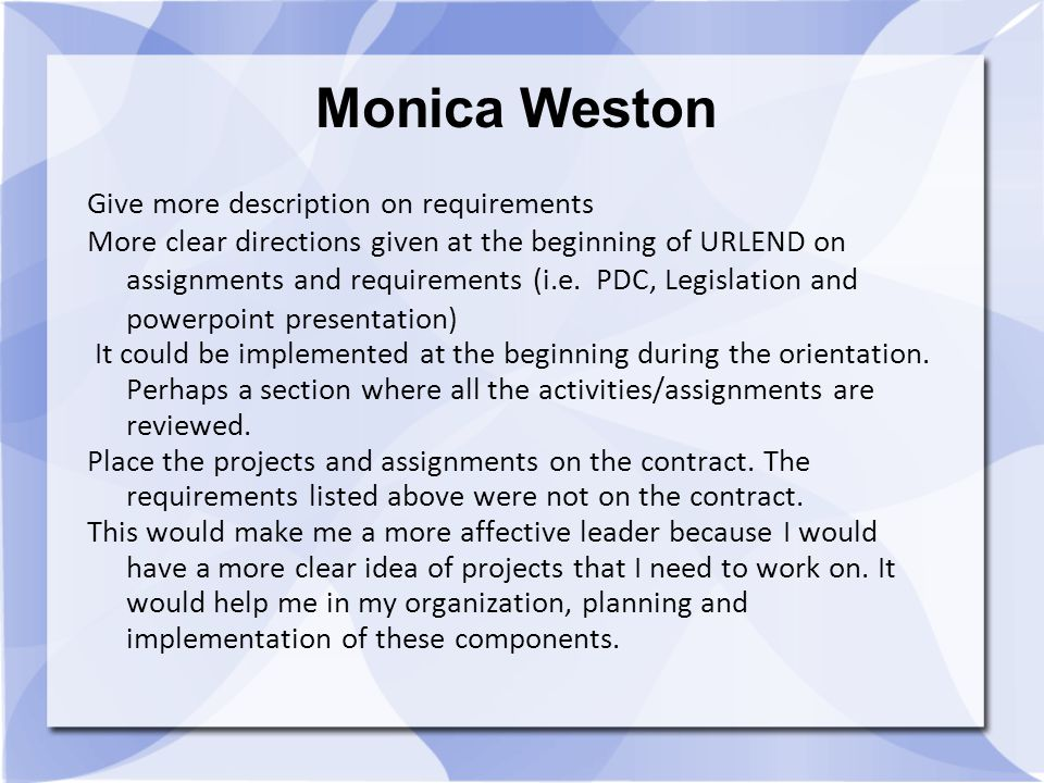 Monica Weston Give more description on requirements More clear directions given at the beginning of URLEND on assignments and requirements (i.e.