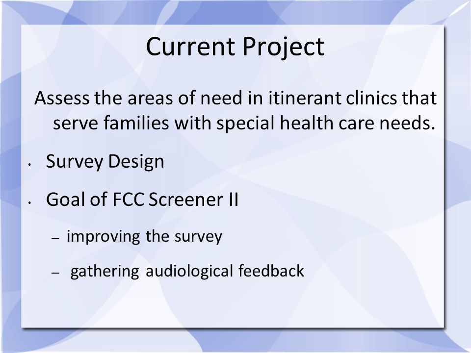Current Project Assess the areas of need in itinerant clinics that serve families with special health care needs.