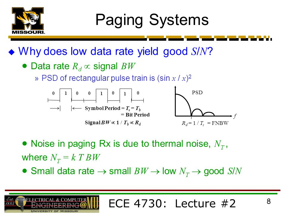 ECE 4730: Lecture #2 8 Paging Systems  Why does low data rate yield good S / N .