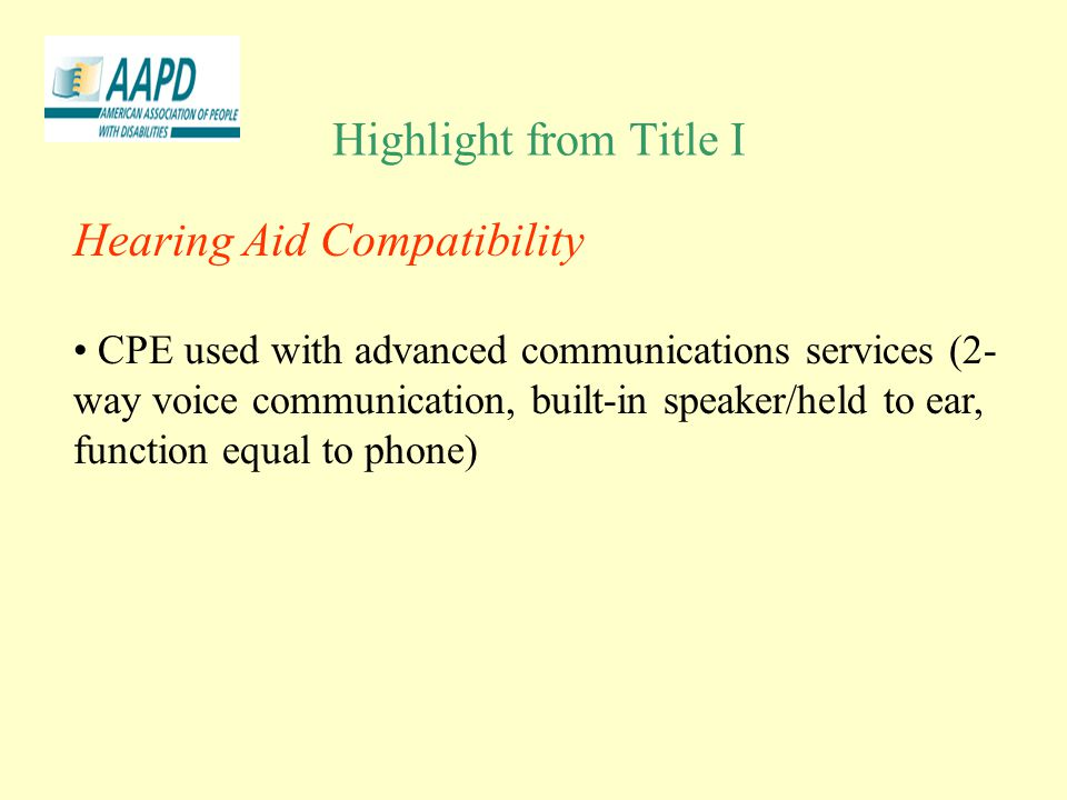 Highlight from Title I Hearing Aid Compatibility CPE used with advanced communications services (2- way voice communication, built-in speaker/held to ear, function equal to phone)