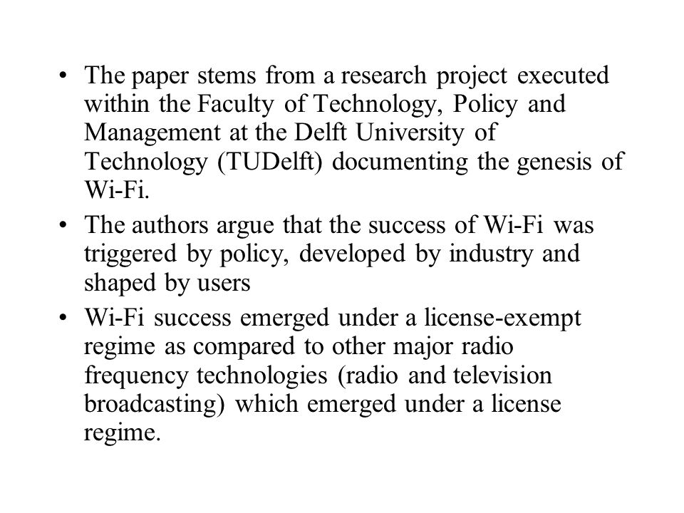 The paper stems from a research project executed within the Faculty of Technology, Policy and Management at the Delft University of Technology (TUDelft) documenting the genesis of Wi-Fi.