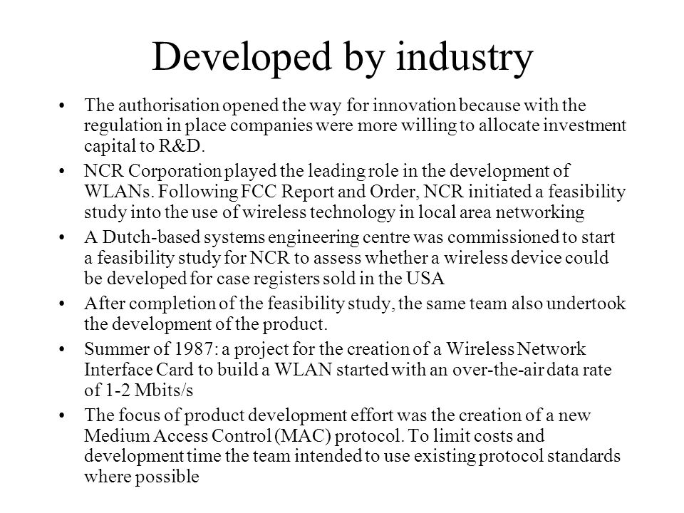 Developed by industry The authorisation opened the way for innovation because with the regulation in place companies were more willing to allocate investment capital to R&D.