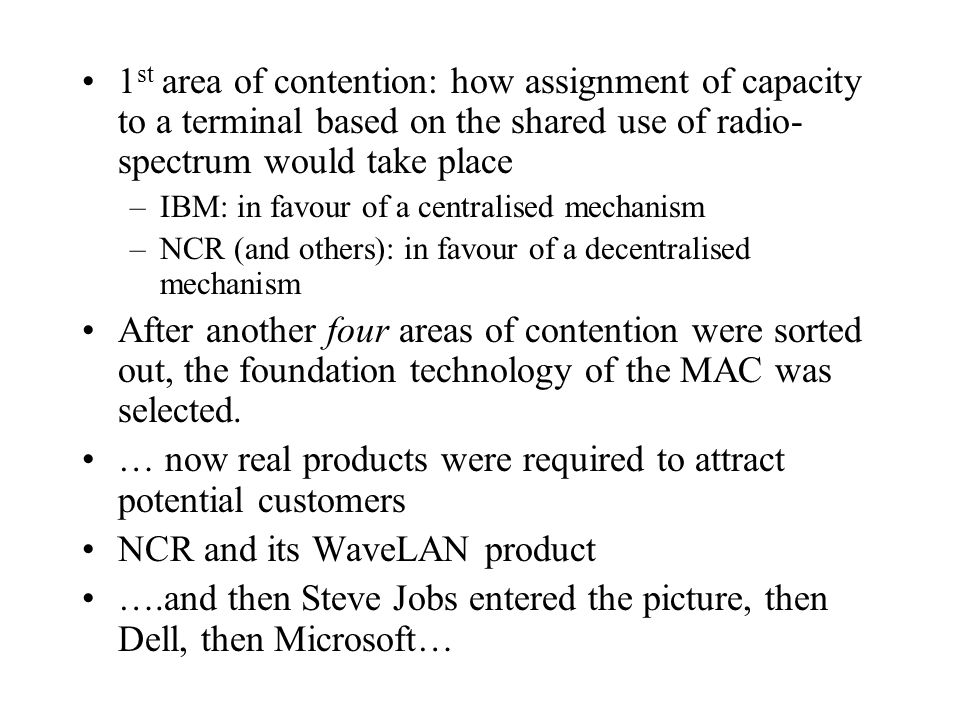 1 st area of contention: how assignment of capacity to a terminal based on the shared use of radio- spectrum would take place –IBM: in favour of a cen