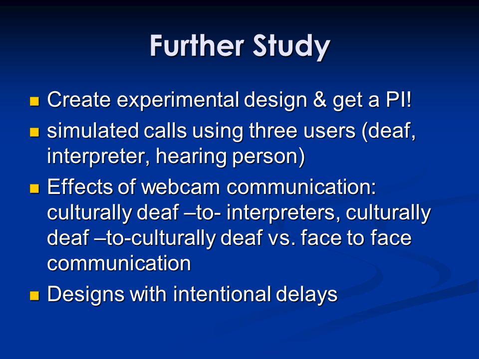 Further Study Create experimental design & get a PI.