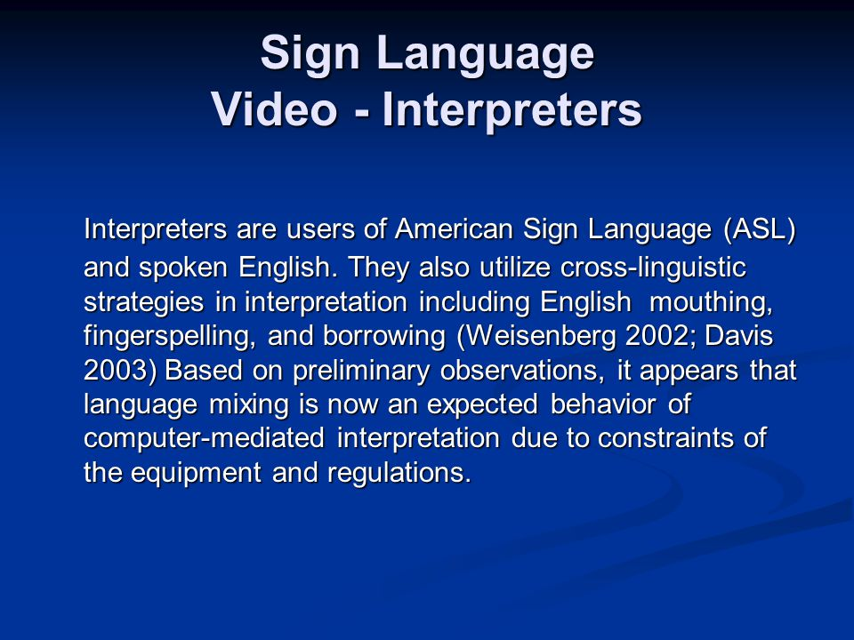 Sign Language Video - Interpreters Interpreters are users of American Sign Language (ASL) and spoken English.
