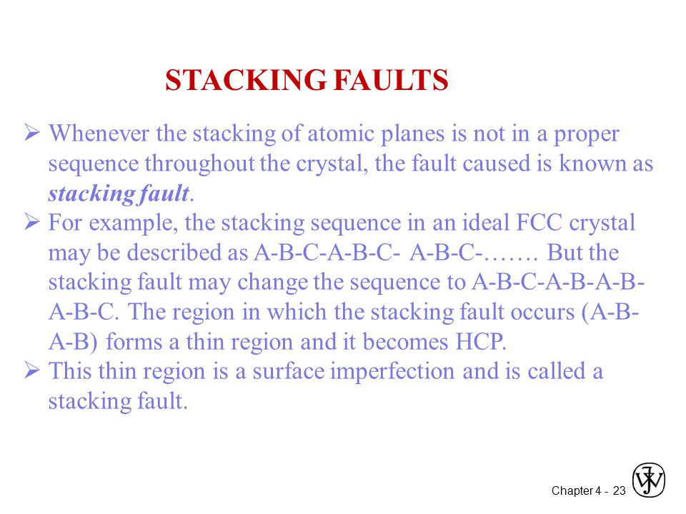 Chapter 4 - STACKING FAULTS  Whenever the stacking of atomic planes is not in a proper sequence throughout the crystal, the fault caused is known as