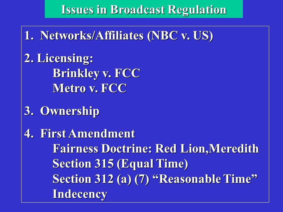Issues in Broadcast Regulation 1. Networks/Affiliates (NBC v.